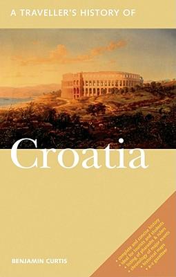 A Traveller's History of Croatia By Curtis, Benjamin/ Judd, Denis (EDT)/ Taylor, John (ILT)/ Gleaves, Phil (ILT)