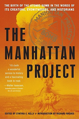 The Manhattan Project By Kelly, Cynthia C. (EDT)/ Rhodes, Richard (INT)